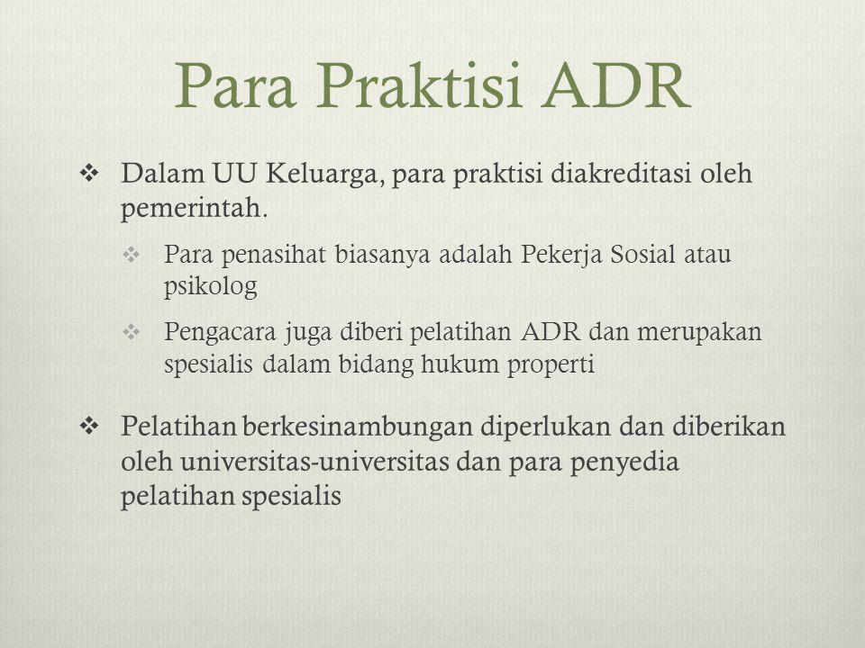 Para Praktisi ADR  Dalam UU Keluarga, para praktisi diakreditasi oleh pemerintah.  Para penasihat biasanya adalah Pekerja Sosial atau psikolog  Pen