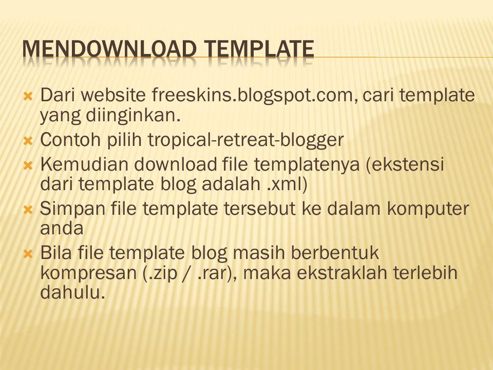  Dari website freeskins.blogspot.com, cari template yang diinginkan.  Contoh pilih tropical-retreat-blogger  Kemudian download file templatenya (ek