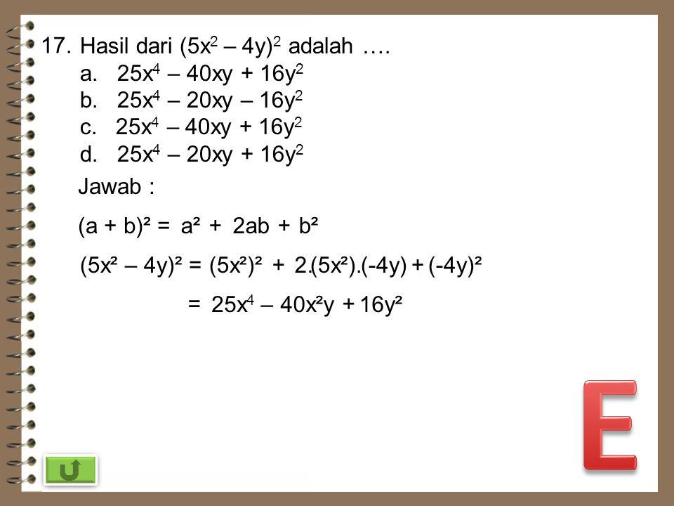 16. Diketahui P = x 2 + 8x dan Q = 3x² – 15x. Hasil P – Q adalah …. a. 4x 2 – 23xc. -2x 2 – 23x b. 4x 2 + 23xd. -2x 2 + 23x Jawab : P – Q = x² + 8x– (