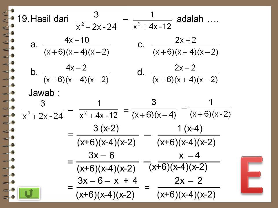18. Bentuk sederhana adalah …. a. b. c. d. Jawab : = 2x² + x – 15 = pq = -30 p + q = 1 p = 6 q = -5 (2x + 6) (2x – 5) 2 = (x + 3) (2x – 5) (x + 3) (2x