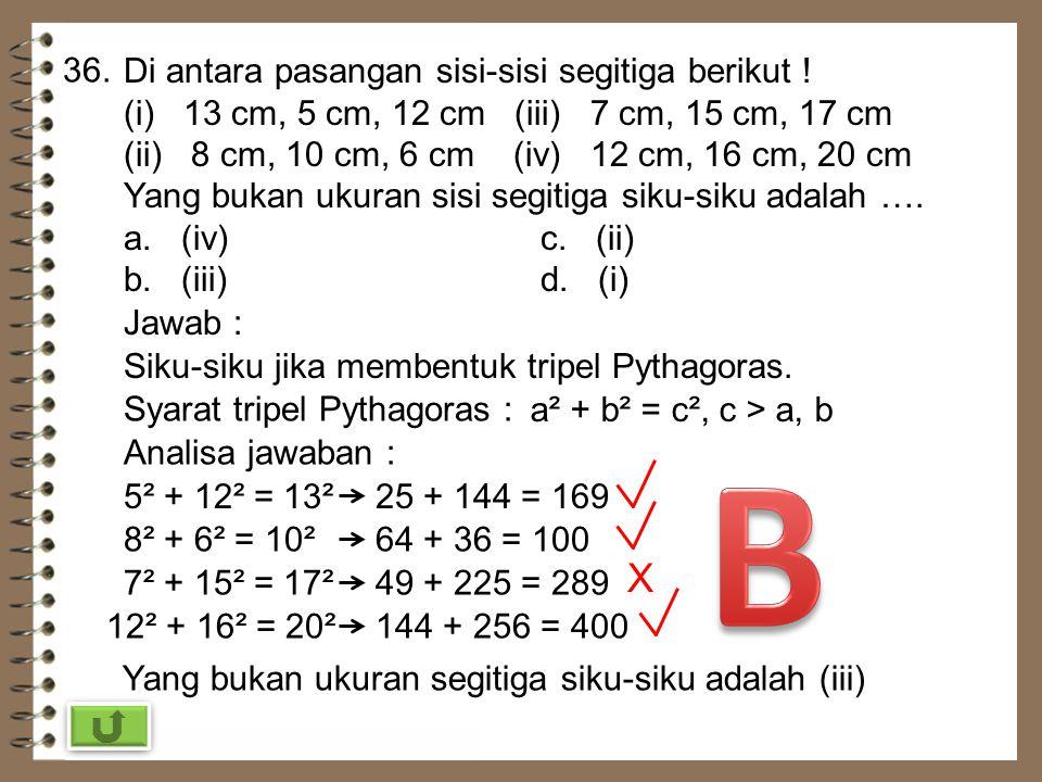 35. Luas lingkaran dengan diameter 20 cm adalah ….( π = 3,14) a. 1.256 cm 2 c. 314 cm 2 b. 628 cm 2 d. 154 cm 2 Jawab : d = 20 cm r = 10 cm L = π r² =