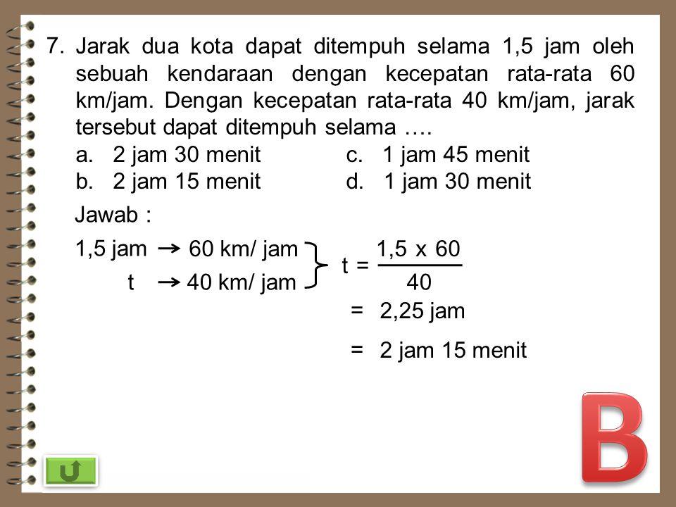 6. Perbandingan uang Tono dan Tini adalah 8 : 7. Jika jumlah uang mereka Rp 750.000,00, uang Tini adalah …. a. Rp 50.000,00c. Rp 350.000,00 b. Rp 200.