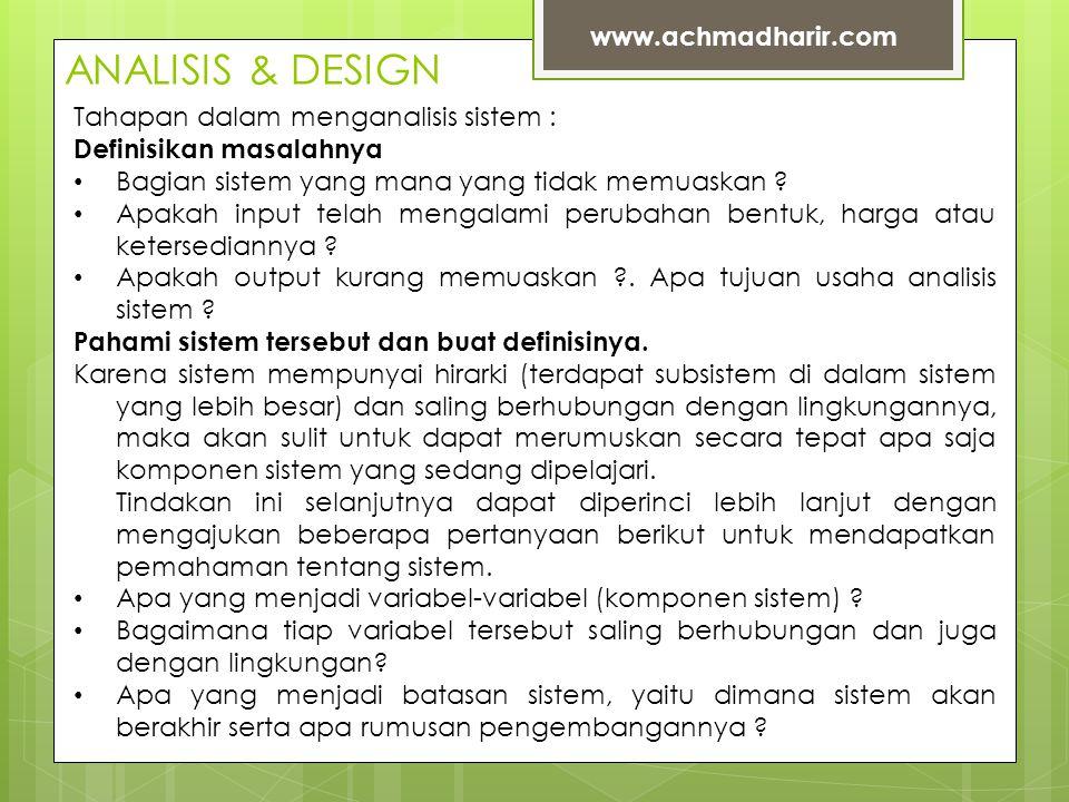 ANALISIS & DESIGN www.achmadharir.com Tahapan dalam menganalisis sistem : Definisikan masalahnya • Bagian sistem yang mana yang tidak memuaskan .