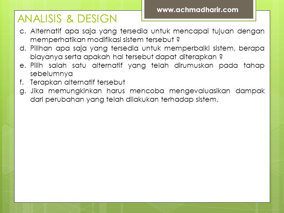 ANALISIS & DESIGN www.achmadharir.com c.Alternatif apa saja yang tersedia untuk mencapai tujuan dengan memperhatikan modifikasi sistem tersebut .