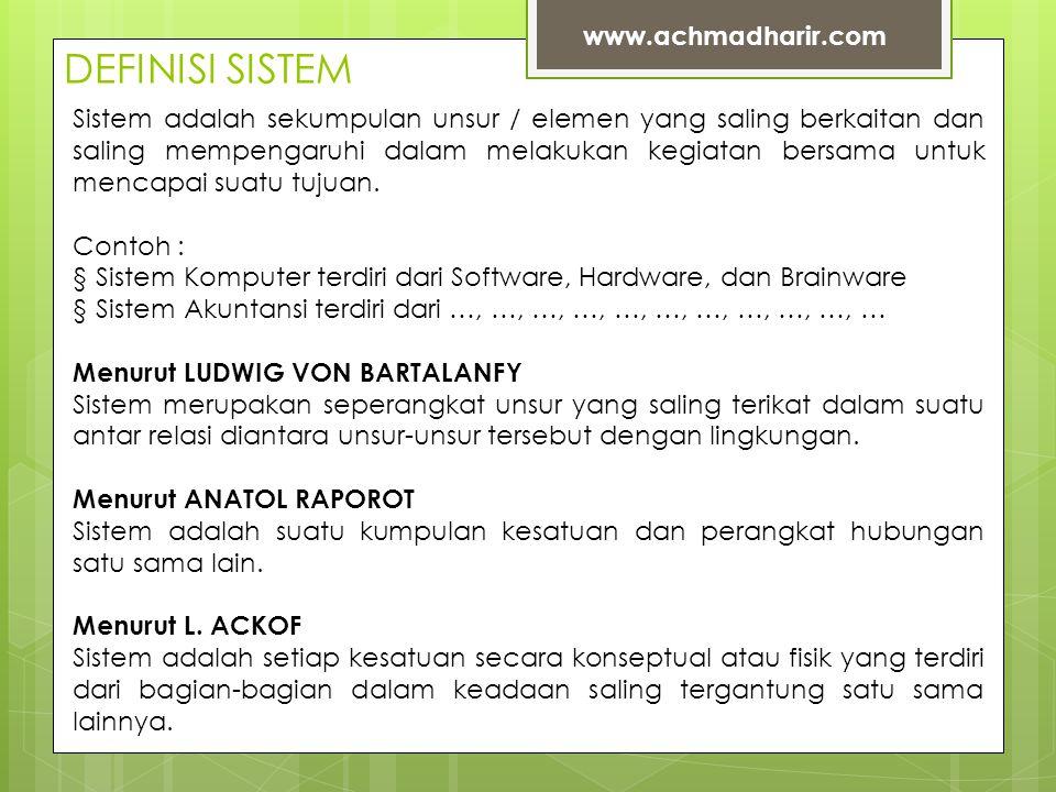 DEFINISI SISTEM www.achmadharir.com Sistem adalah sekumpulan unsur / elemen yang saling berkaitan dan saling mempengaruhi dalam melakukan kegiatan bersama untuk mencapai suatu tujuan.