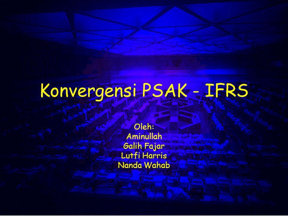 GAAP Convergence 2002 •Untuk mendukung upaya konvergensi dibutuhkan partisipasi berbagai pihak diantaranya: –Pemerintah/Regulator –Profesi Akuntansi (IAI) –Dewan Standar Akuntansi (DSAK) –IASB –Perusahaan –Akademisi/Universitas –Analis Pasar Modal dan Investor