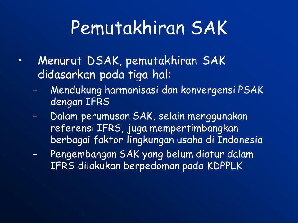 Pemutakhiran SAK •Menurut DSAK, pemutakhiran SAK didasarkan pada tiga hal: –Mendukung harmonisasi dan konvergensi PSAK dengan IFRS –Dalam perumusan SA