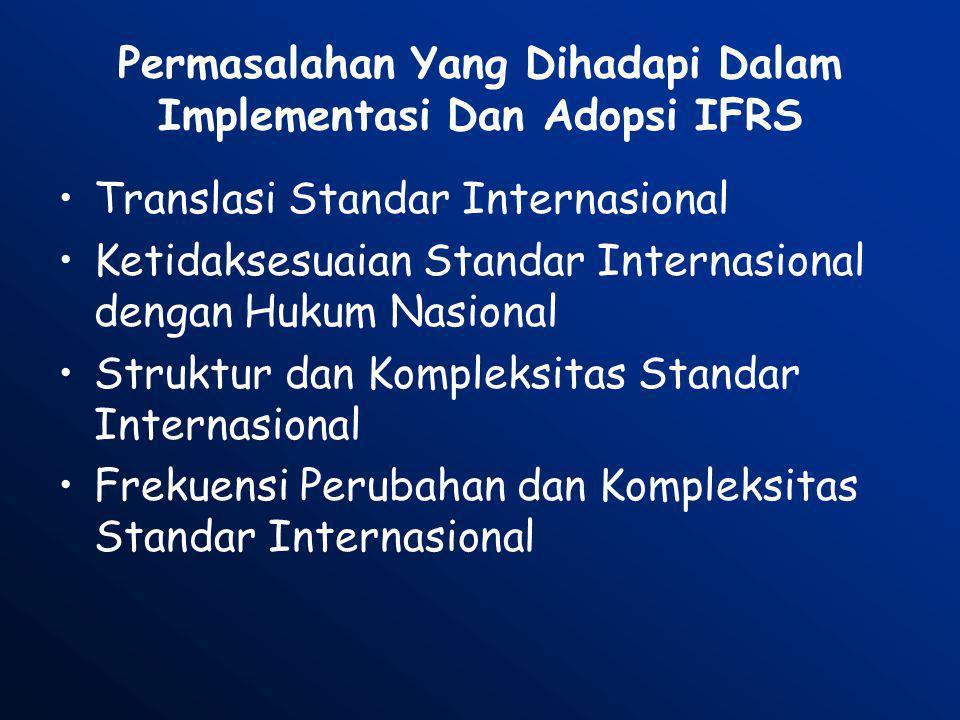 Translasi Standar Internasional Terdapat kesulitan dalam penerjemahan IFRS (bahasa Inggris) ke bahasa masing-masing negara 1.Penggunaan kalimat bahasa Inggris yang panjang 2.Ketidakkonsistenan dalam penggunaan istilah 3.Penggunaan istilah yang sama untuk menerapkan konsep yang berbeda 4.Penggunaan istilah yang tidak terdapat padanan dalam terjemahannya 5.Keterbatasan pendanaan untuk penterjemahan