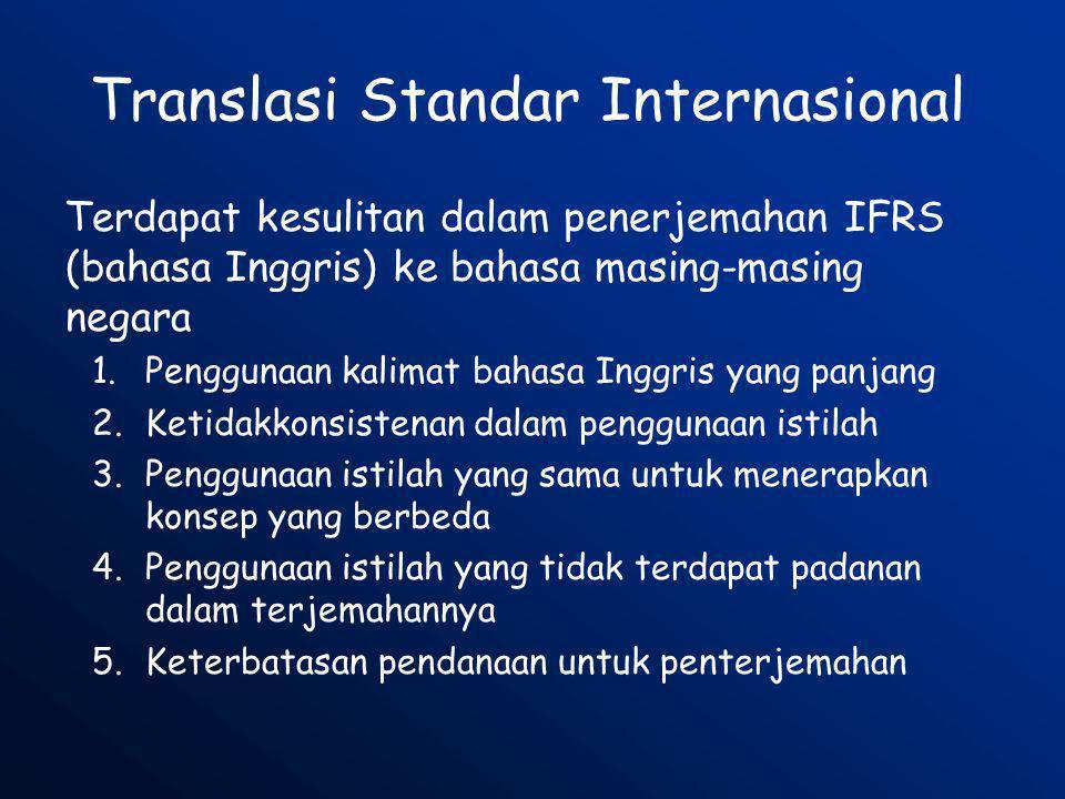Translasi Standar Internasional Terdapat kesulitan dalam penerjemahan IFRS (bahasa Inggris) ke bahasa masing-masing negara 1.Penggunaan kalimat bahasa