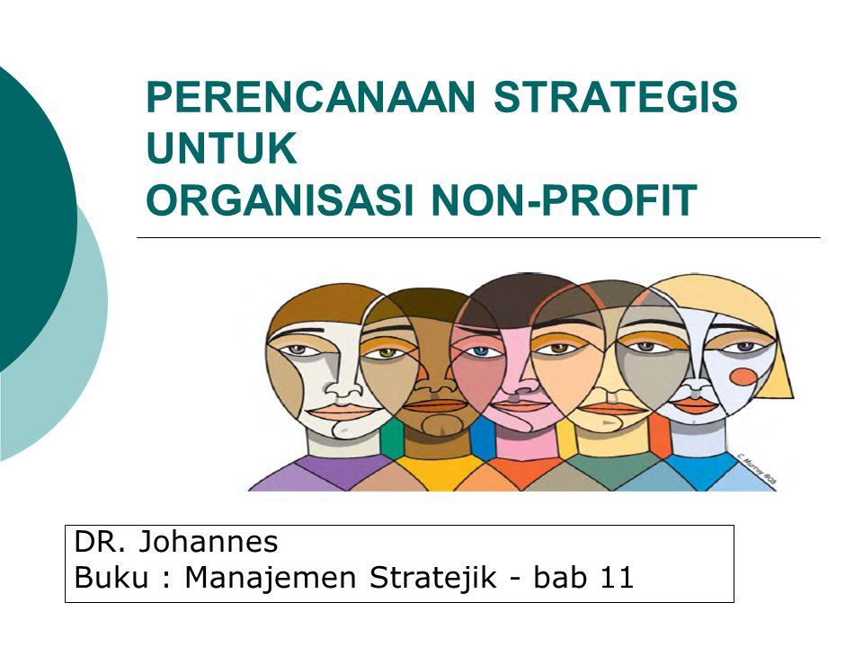 PERENCANAAN STRATEGIS UNTUK ORGANISASI NON-PROFIT DR. Johannes Buku : Manajemen Stratejik - bab 11