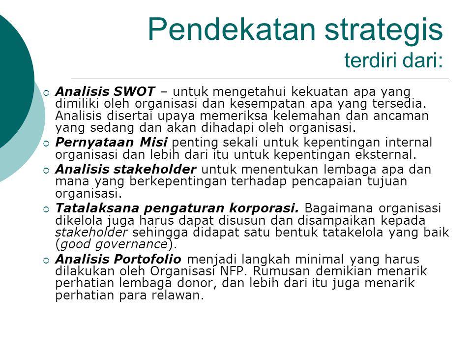 Pendekatan strategis terdiri dari:  Analisis SWOT – untuk mengetahui kekuatan apa yang dimiliki oleh organisasi dan kesempatan apa yang tersedia. Ana