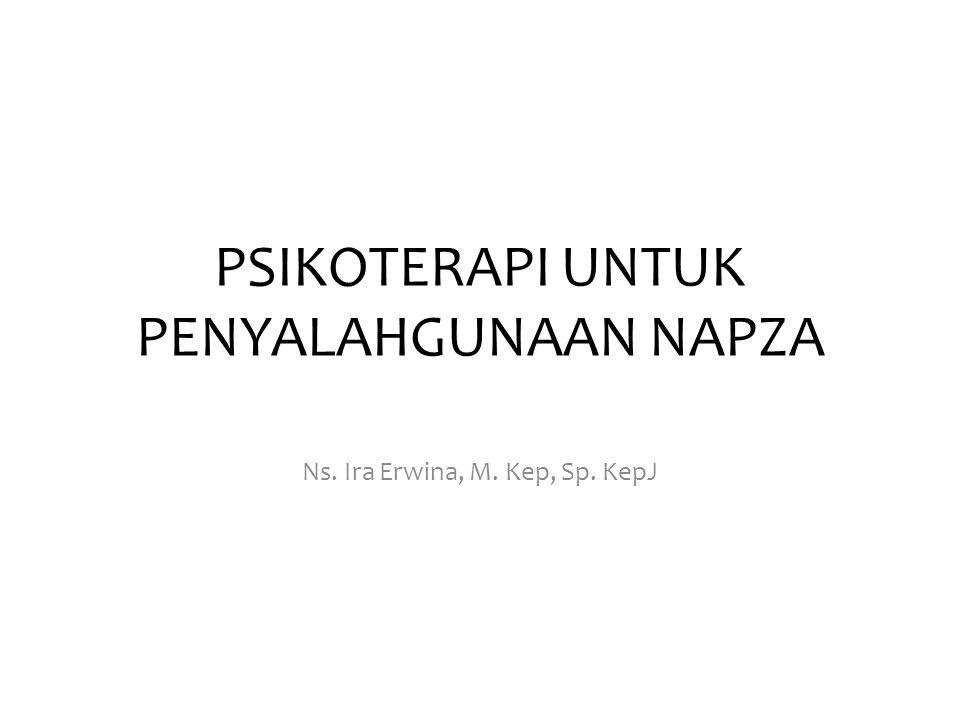 PSIKOTERAPI UNTUK PENYALAHGUNAAN NAPZA Ns. Ira Erwina, M. Kep, Sp. KepJ