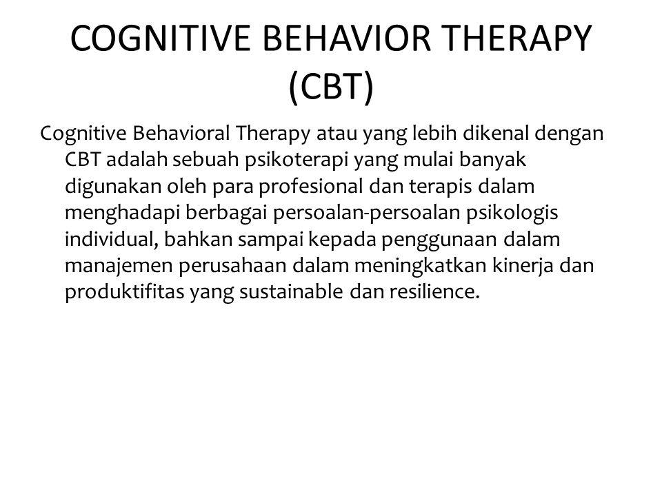 COGNITIVE BEHAVIOR THERAPY (CBT) Cognitive Behavioral Therapy atau yang lebih dikenal dengan CBT adalah sebuah psikoterapi yang mulai banyak digunakan