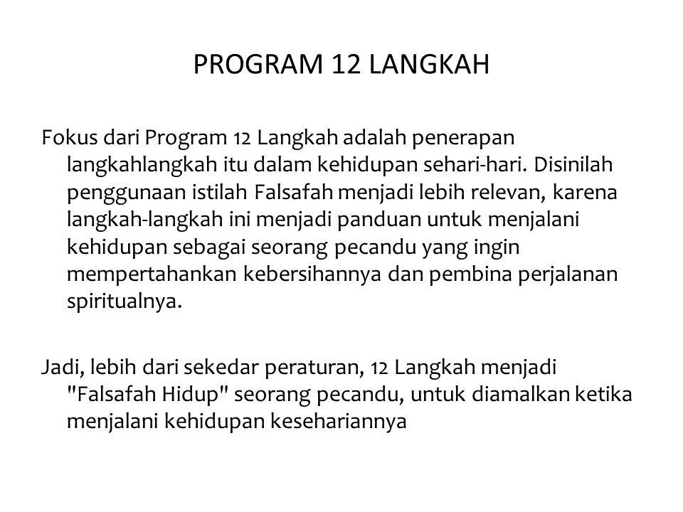 PROGRAM 12 LANGKAH Fokus dari Program 12 Langkah adalah penerapan langkahlangkah itu dalam kehidupan sehari-hari. Disinilah penggunaan istilah Falsafa