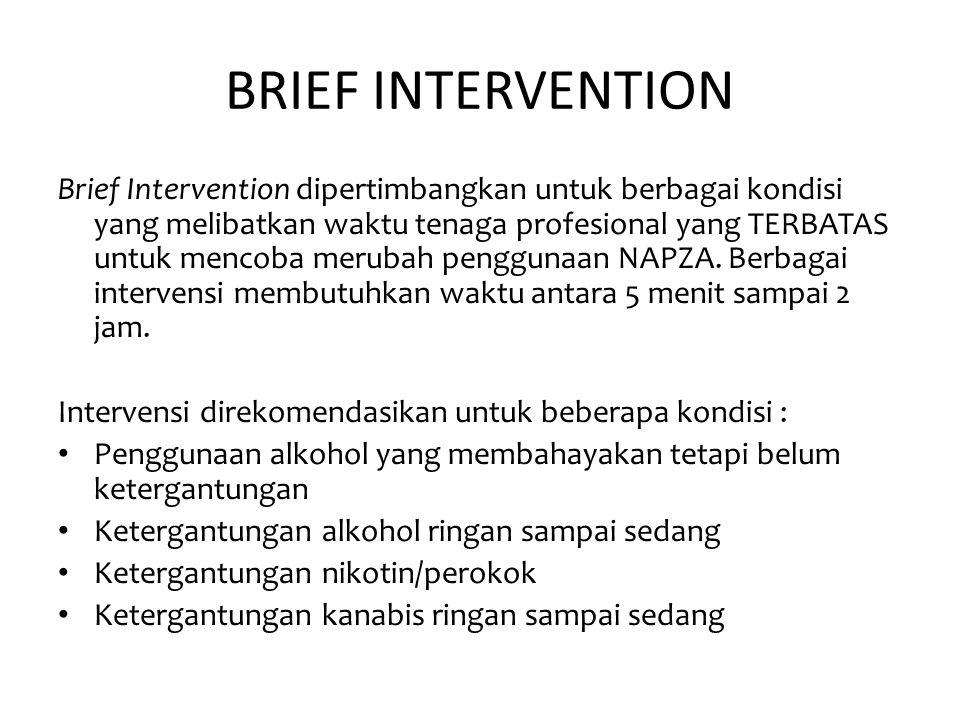 BRIEF INTERVENTION Bl tidak direkomendasikan untuk kondisi dibawah ini ; • Pasien yang kompleks dengan isu-isu masalah psikologis/psikiatrik • Pasien dengan ketergantungan berat • Pasien dengan kemampuan membaca yang rendah • Pasien dengan kesulitan terkait dengan gangguan fungsi kognitif