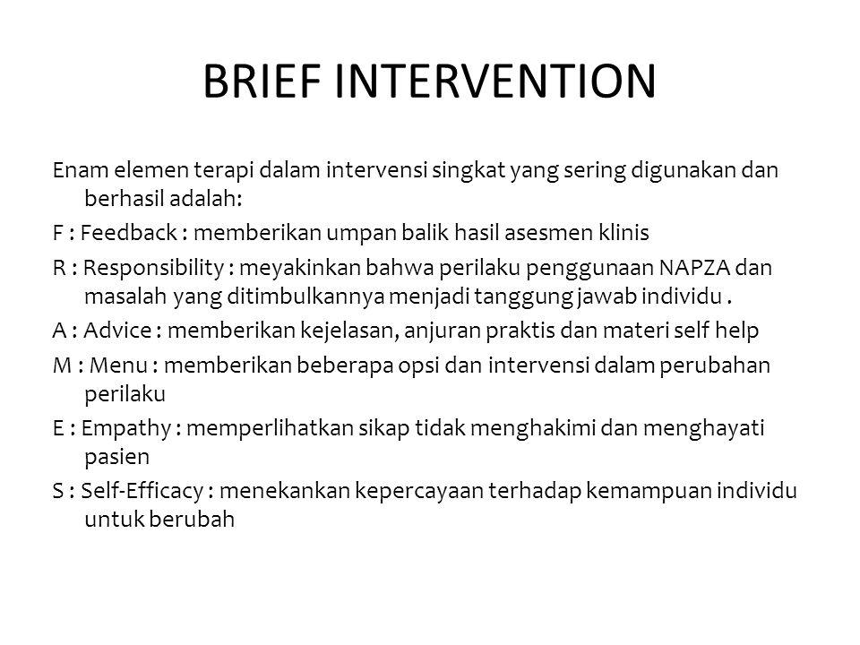 BRIEF INTERVENTION Enam elemen terapi dalam intervensi singkat yang sering digunakan dan berhasil adalah: F : Feedback : memberikan umpan balik hasil