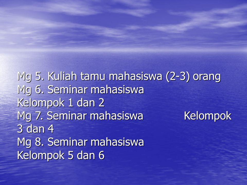 Mg 5. Kuliah tamu mahasiswa (2-3) orang Mg 6. Seminar mahasiswa Kelompok 1 dan 2 Mg 7. Seminar mahasiswa Kelompok 3 dan 4 Mg 8. Seminar mahasiswa Kelo