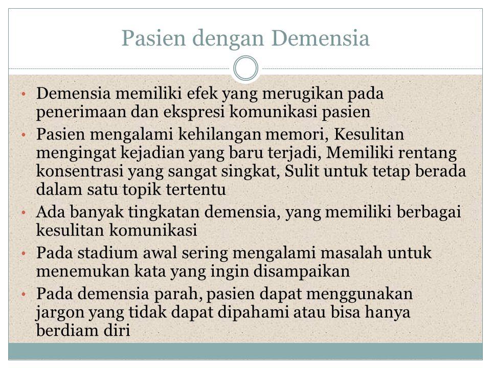 Pasien dengan Demensia • Demensia memiliki efek yang merugikan pada penerimaan dan ekspresi komunikasi pasien • Pasien mengalami kehilangan memori, Ke