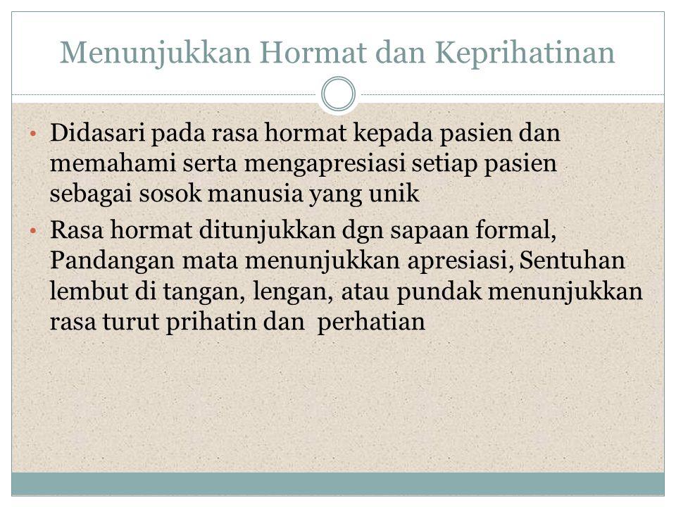 Menunjukkan Hormat dan Keprihatinan • Didasari pada rasa hormat kepada pasien dan memahami serta mengapresiasi setiap pasien sebagai sosok manusia yan