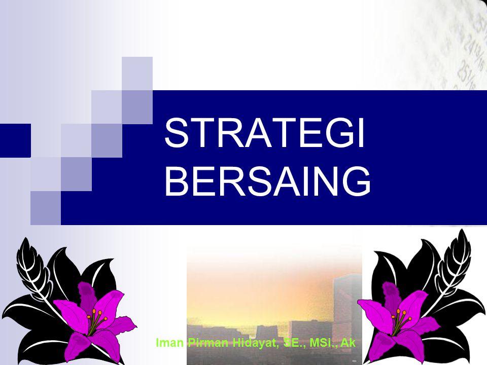 Iman Pirman Hidayat, SE., MSi., Ak STRATEGI BERSAING