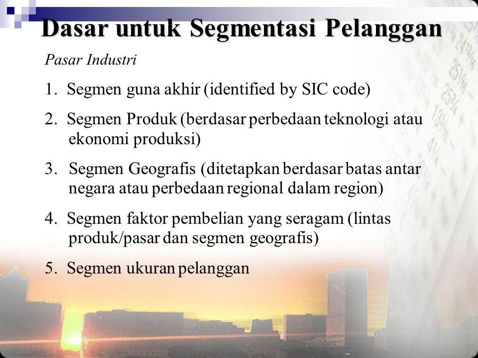 Dasar untuk Segmentasi Pelanggan Pasar Industri 1. Segmen guna akhir (identified by SIC code) 2. Segmen Produk (berdasar perbedaan teknologi atau ekon