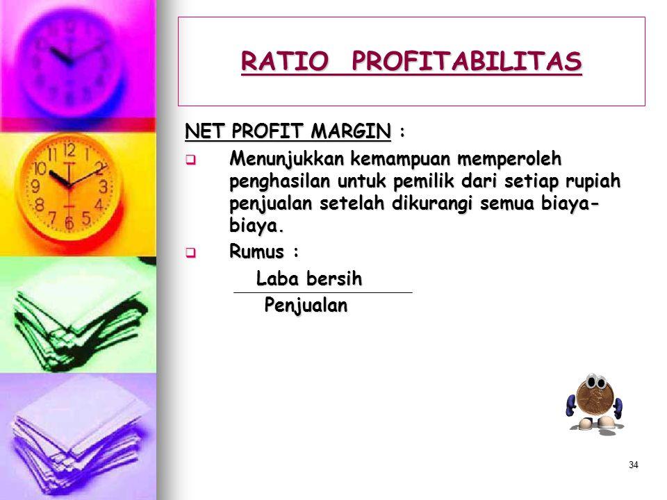 33 RATIO PROFITABILITAS GROSS PROFIT MARGIN :  Menunjukkan kemampuan perusahaan menutup biaya barang (HPP) atau mencerminkan jumlah uang yang untuk m