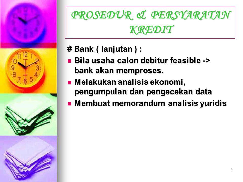 3 PROSEDUR & PERSYARATAN KREDIT # Bank :  Terima surat permohonan + diregister  Cek list kelengkapan dokumen  Cek daftar Hitam BI -> jika termasuk-