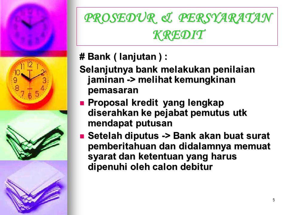 4 PROSEDUR & PERSYARATAN KREDIT # Bank ( lanjutan ) :  Bila usaha calon debitur feasible -> bank akan memproses.  Melakukan analisis ekonomi, pengum