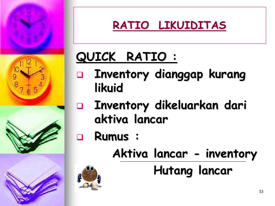 52 RATIO LIKUIDITAS CURRENT RATIO :  Mengukur kemampuan perusahaan untuk memenuhi kewajiban jangka pendek dengan menggunakan assets lancar (aktiva La
