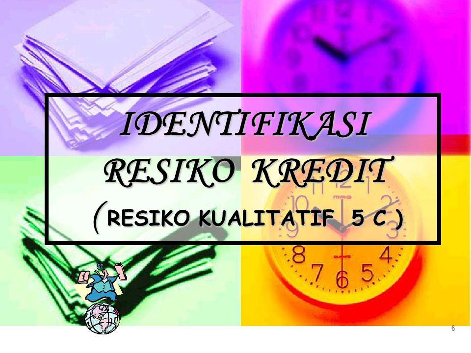 6 IDENTIFIKASI RESIKO KREDIT ( RESIKO KUALITATIF 5 C )