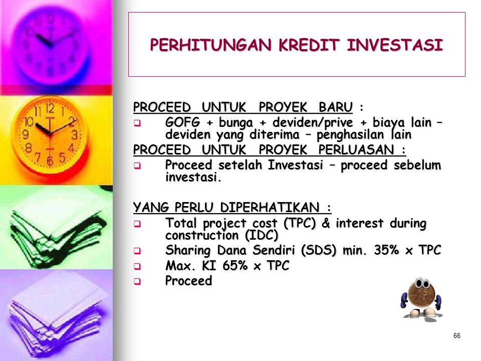 65 PERHITUNGAN KREDIT INVESTASI KRITERIA INVESTASI :  Net Present Value (NPV) positif  B/C ratio > 1  IRR > interest ( discount factor )  KI = TPC