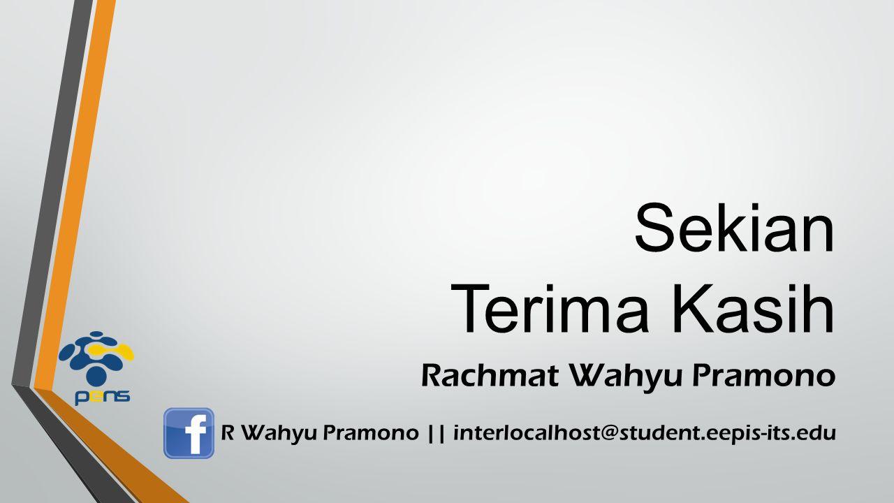 Sekian Terima Kasih Rachmat Wahyu Pramono : R Wahyu Pramono || interlocalhost@student.eepis-its.edu