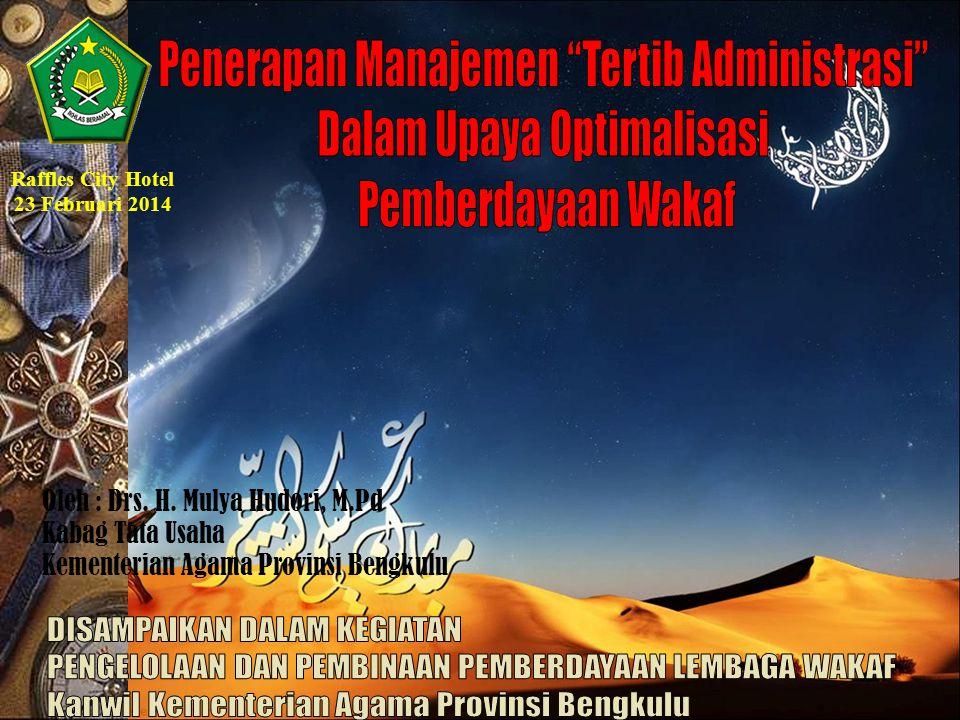 Oleh : Drs. H. Mulya Hudori, M.Pd Kabag Tata Usaha Kementerian Agama Provinsi Bengkulu Raffles City Hotel 23 Februari 2014