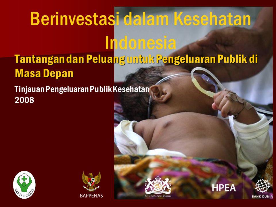 Tantangan dan Peluang untuk Pengeluaran Publik di Masa Depan Berinvestasi dalam Kesehatan Indonesia Tinjauan Pengeluaran Publik Kesehatan 2008