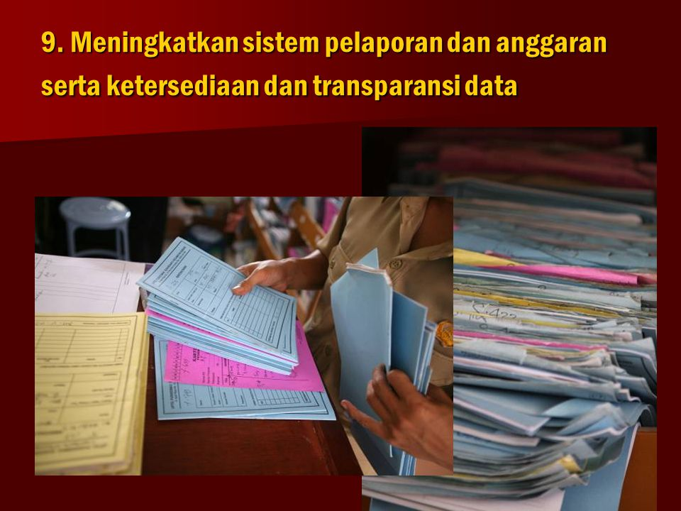9. Meningkatkan sistem pelaporan dan anggaran serta ketersediaan dan transparansi data