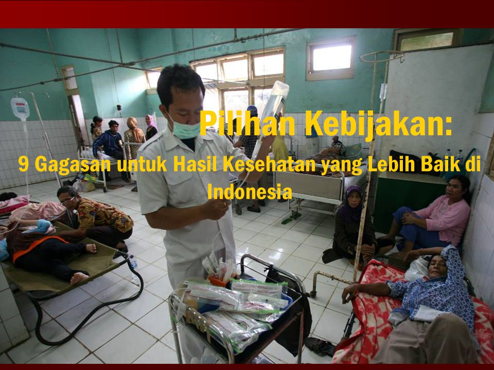 9 Gagasan untuk Hasil Kesehatan yang Lebih Baik di Indonesia Pilihan Kebijakan: