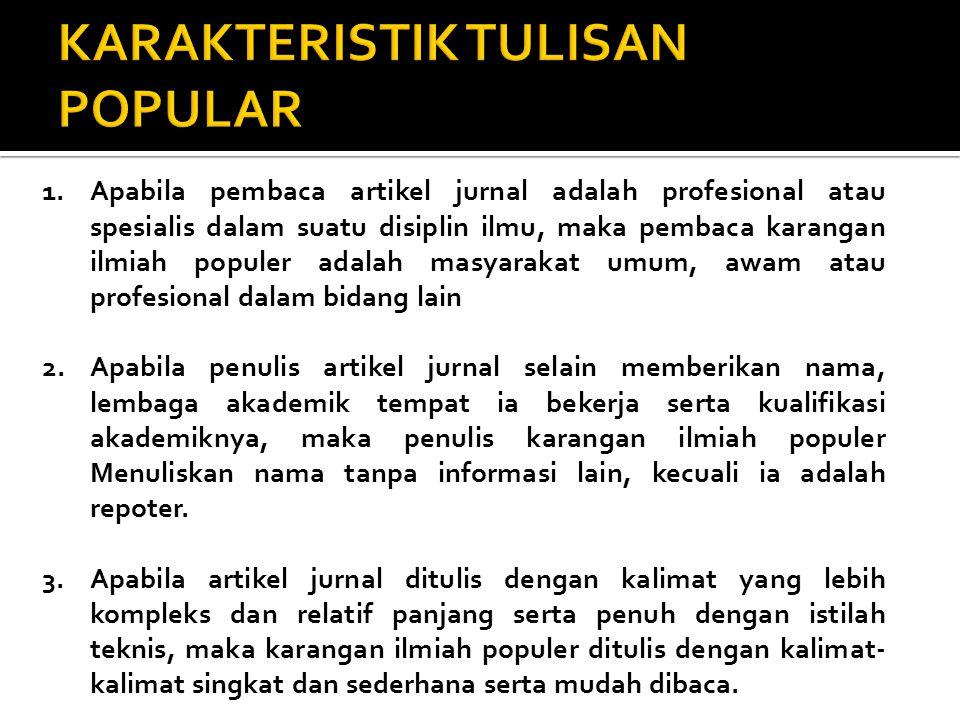 1.Apabila pembaca artikel jurnal adalah profesional atau spesialis dalam suatu disiplin ilmu, maka pembaca karangan ilmiah populer adalah masyarakat u