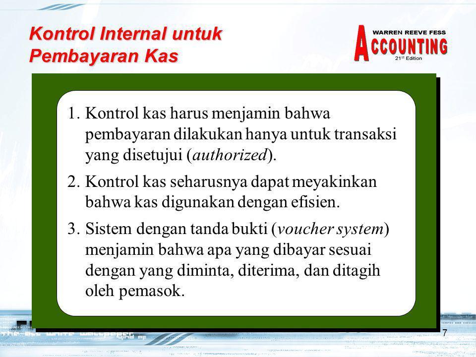 7 Kontrol Internal untuk Pembayaran Kas 1.Kontrol kas harus menjamin bahwa pembayaran dilakukan hanya untuk transaksi yang disetujui (authorized). 2.K