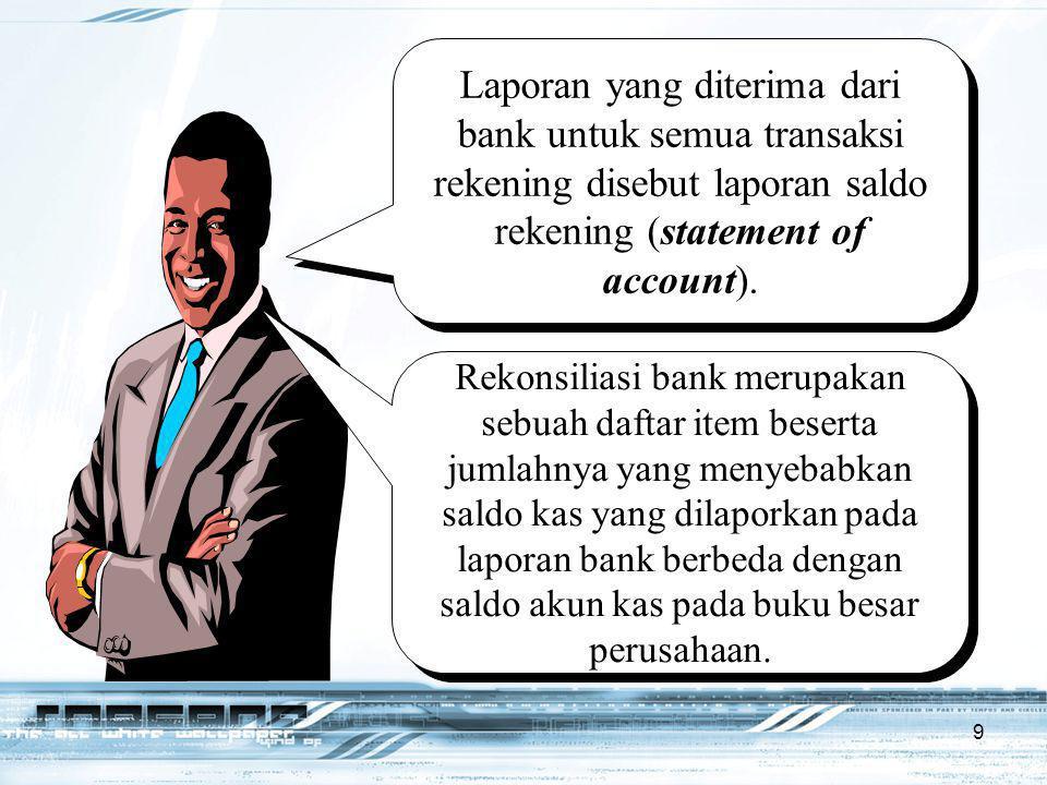 9 Laporan yang diterima dari bank untuk semua transaksi rekening disebut laporan saldo rekening (statement of account). Rekonsiliasi bank merupakan se