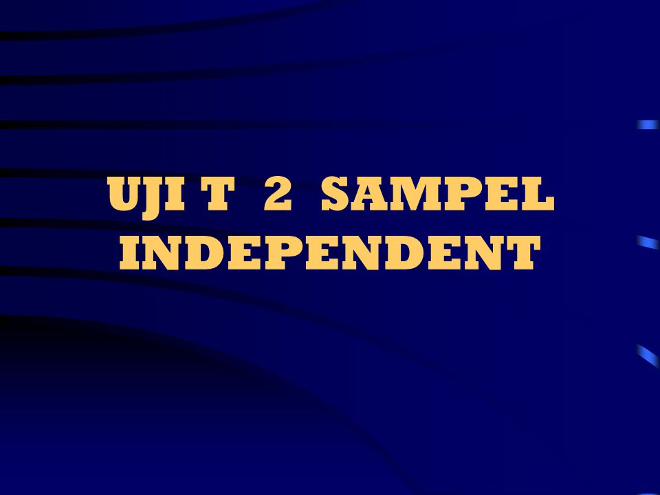 UJI T 2 SAMPEL INDEPENDENT