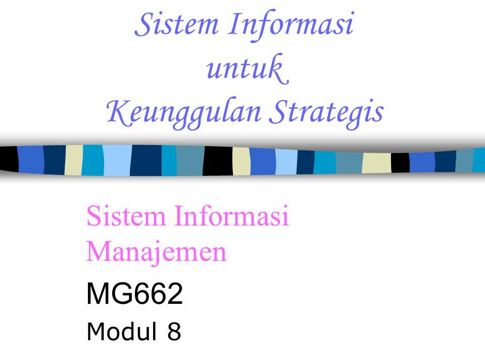 Sistem Informasi untuk Keunggulan Strategis Sistem Informasi Manajemen MG662 Modul 8