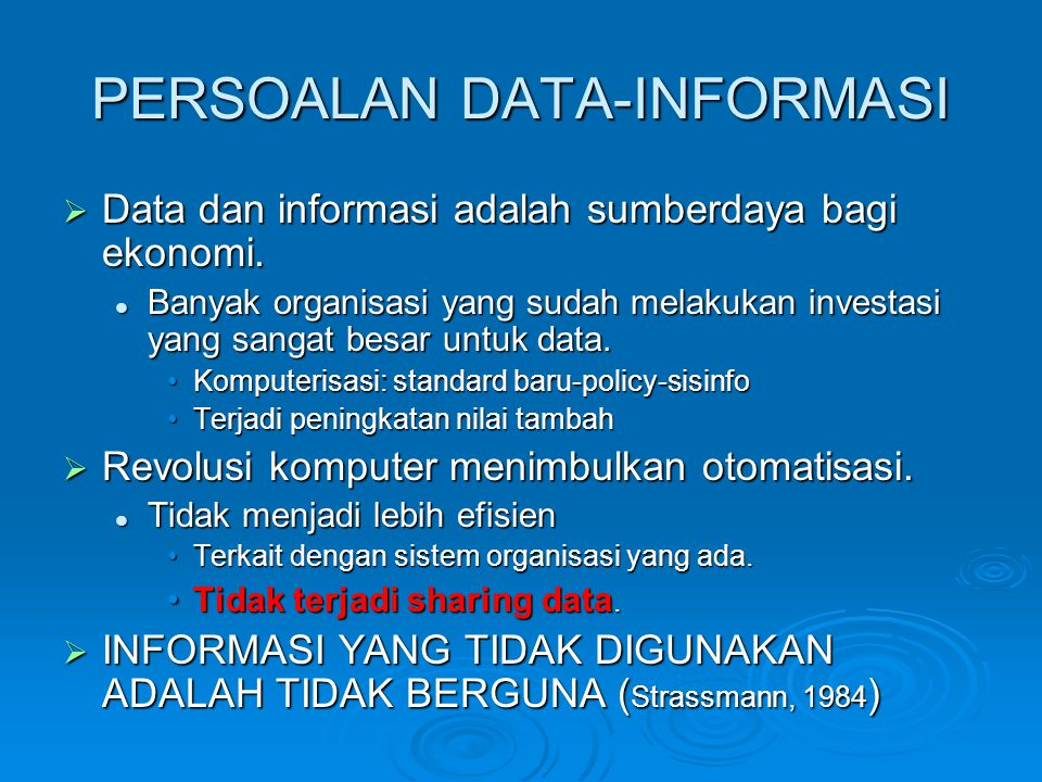 PERSOALAN DATA-INFORMASI  Data dan informasi adalah sumberdaya bagi ekonomi.