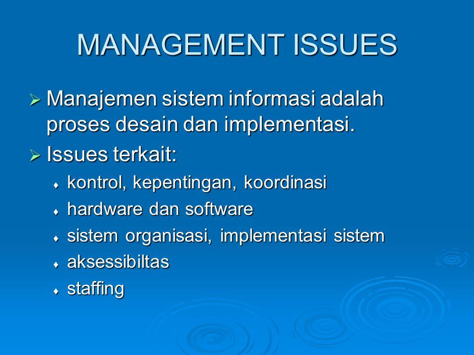 MANAGEMENT ISSUES  Manajemen sistem informasi adalah proses desain dan implementasi.