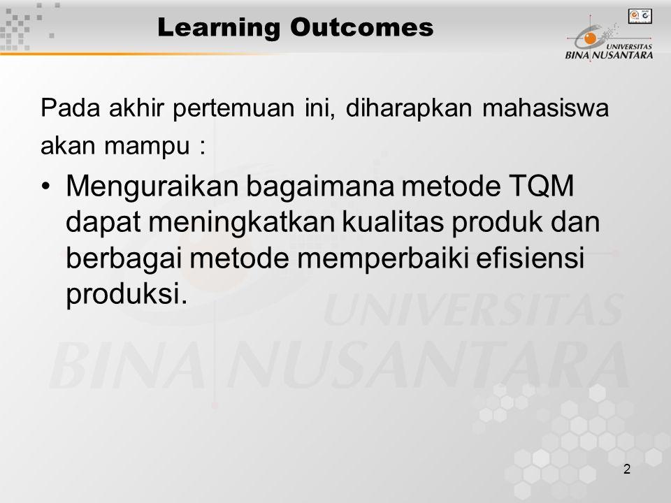 2 Learning Outcomes Pada akhir pertemuan ini, diharapkan mahasiswa akan mampu : •Menguraikan bagaimana metode TQM dapat meningkatkan kualitas produk d