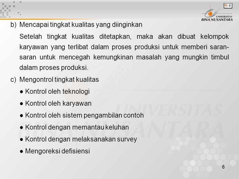 6. b)Mencapai tingkat kualitas yang diinginkan Setelah tingkat kualitas ditetapkan, maka akan dibuat kelompok karyawan yang terlibat dalam proses prod