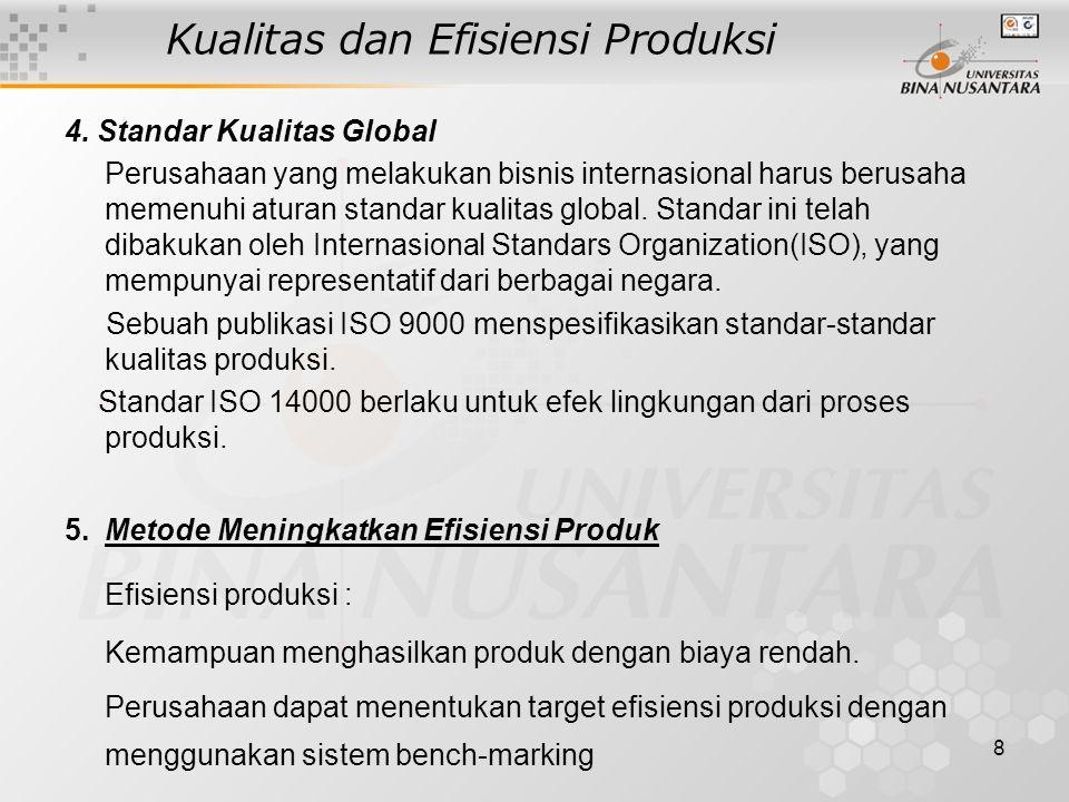 8 Kualitas dan Efisiensi Produksi 4. Standar Kualitas Global Perusahaan yang melakukan bisnis internasional harus berusaha memenuhi aturan standar kua