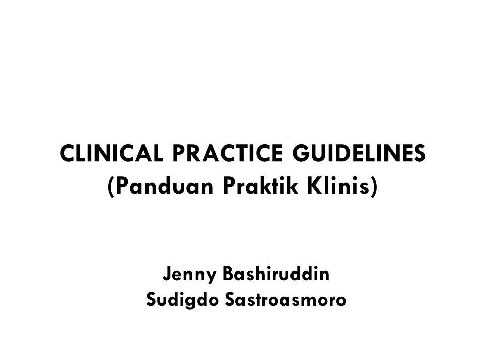 CLINICAL PRACTICE GUIDELINES (Panduan Praktik Klinis) Jenny Bashiruddin Sudigdo Sastroasmoro