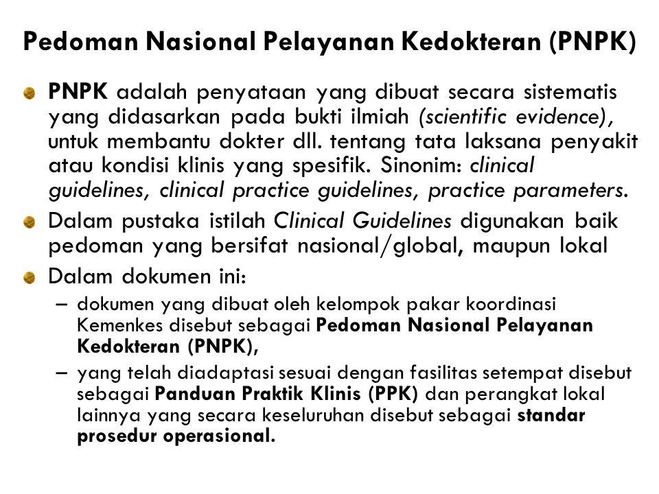 Pedoman Nasional Pelayanan Kedokteran (PNPK) PNPK adalah penyataan yang dibuat secara sistematis yang didasarkan pada bukti ilmiah (scientific evidence), untuk membantu dokter dll.