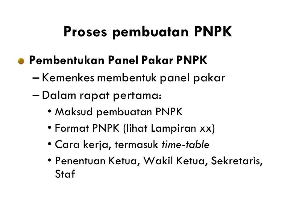 Proses pembuatan PNPK Pembentukan Panel Pakar PNPK –Kemenkes membentuk panel pakar –Dalam rapat pertama: •Maksud pembuatan PNPK •Format PNPK (lihat Lampiran xx) •Cara kerja, termasuk time-table •Penentuan Ketua, Wakil Ketua, Sekretaris, Staf