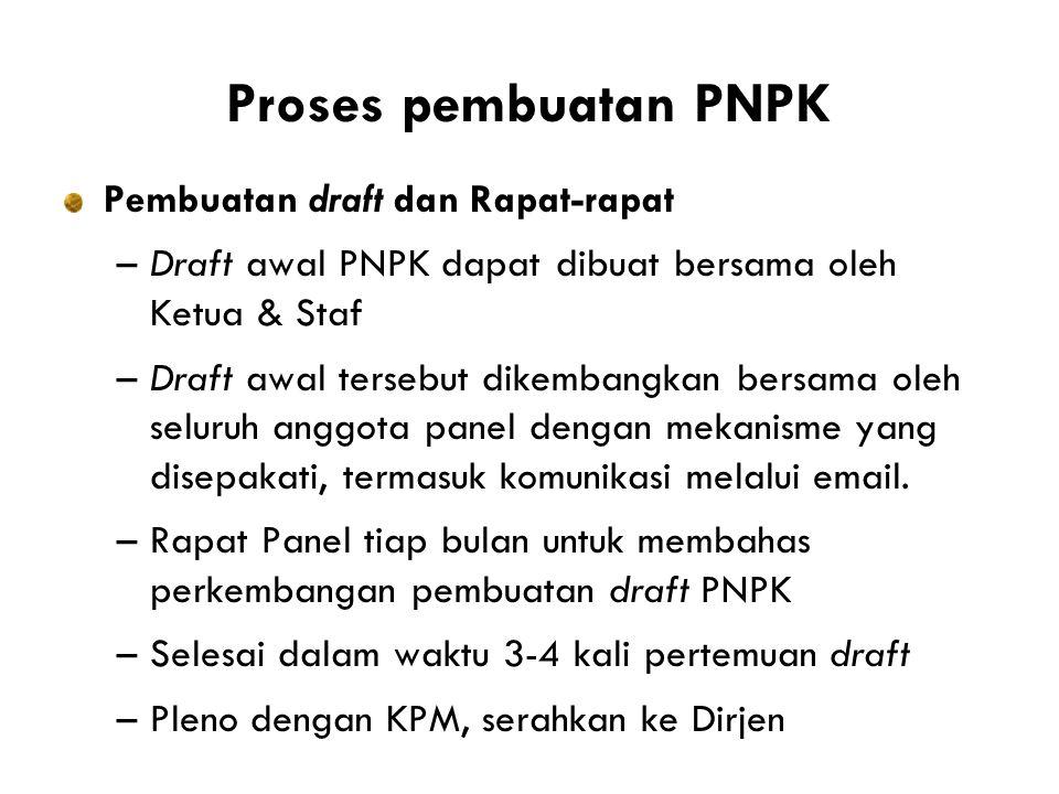 Proses pembuatan PNPK Pembuatan draft dan Rapat-rapat –Draft awal PNPK dapat dibuat bersama oleh Ketua & Staf –Draft awal tersebut dikembangkan bersama oleh seluruh anggota panel dengan mekanisme yang disepakati, termasuk komunikasi melalui email.